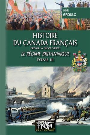 Histoire du Canada français : depuis la découverte. Volume 3, Le régime britannique