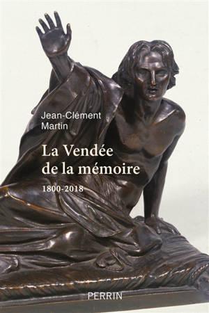 La Vendée de la mémoire : 1800-2018