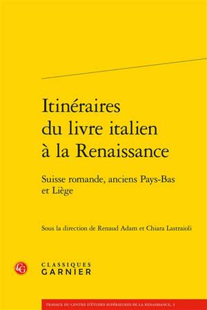 Itinéraires du livre italien à la Renaissance : Suisse romande, anciens Pays-Bas et Liège