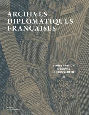 Archives diplomatiques françaises : conservation, mémoire, découvertes