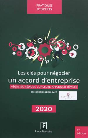 Les clés pour négocier un accord d'entreprise 2020 : négocier, rédiger, conclure, appliquer, réviser