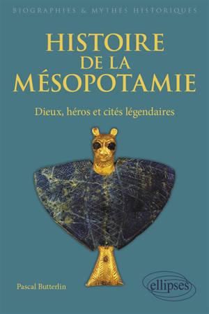 Histoire de la Mésopotamie : dieux, héros et cités légendaires