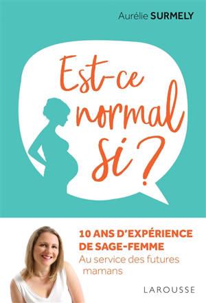 Est-ce normal si ? : 10 ans d'expérience de sage-femme : au service des futures mamans