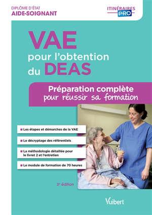 VAE pour l'obtention du DEAS, diplôme d'Etat d'aide-soignant : préparation complète pour réussir sa formation