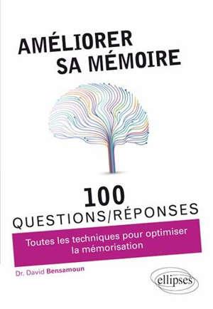 Améliorer sa mémoire : 100 questions-réponses : toutes les techniques pour optimiser la mémorisation