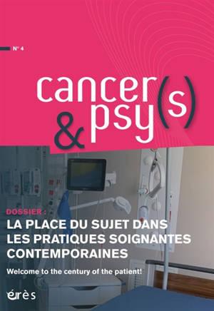Cancers & psys. n° 4, La place du sujet dans les pratiques soignantes contemporaines : welcome to the century of the patient !