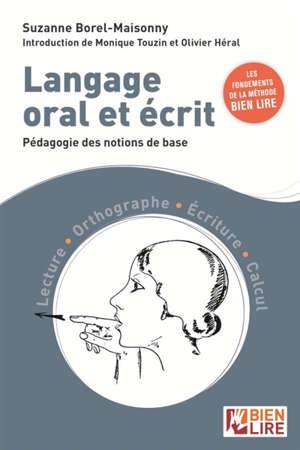 Langage oral et écrit : pédagogie des notions de base : lecture, orthographe, écriture, calcul