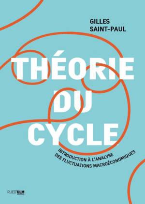 Théorie du cycle : introduction à l'analyse des fluctuations macroéconomiques