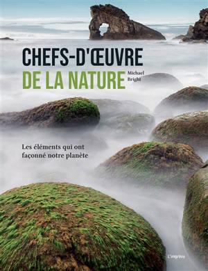 Chefs-d'oeuvre de la nature : les éléments qui ont façonné notre planète