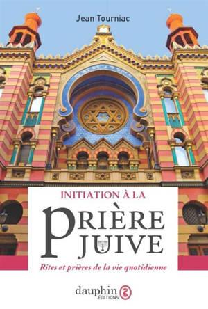 Initiation à la prière juive : rites et prières de la vie quotidienne