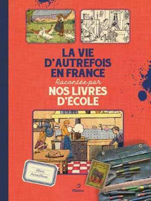 La vie d'autrefois en France : racontée par nos livres d'école