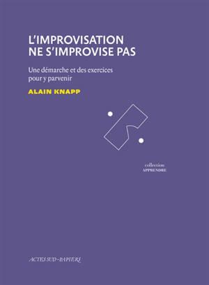L'improvisation ne s'improvise pas : une démarche et des exercices pour y parvenir