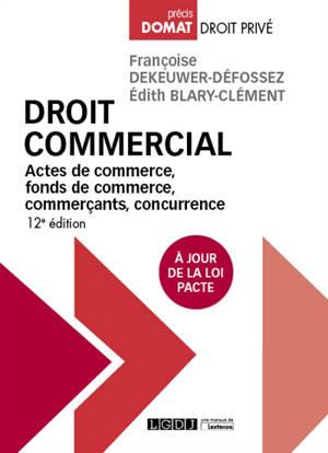 Droit commercial : actes de commerce, fonds de commerce, commerçants, concurrence