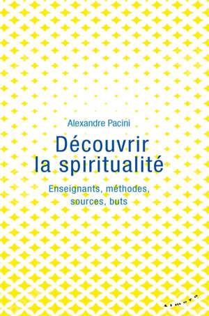 Découvrir la spiritualité : enseignants, méthodes, sources, buts