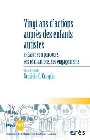 Cahiers de Préaut. n° 16, Vingt ans d'actions auprès des enfants autistes : Préaut : son parcours, ses réalisations, ses engagements