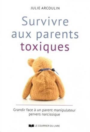 Survivre aux parents toxiques : grandir face à un parent manipulateur pervers narcissique