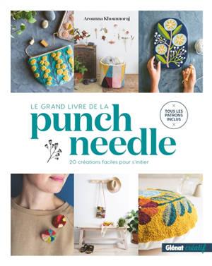 Le grand livre de la punch needle : 20 créations faciles pour s'initier