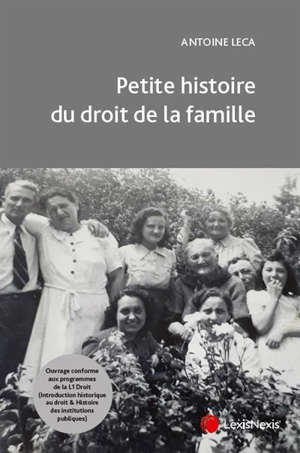 Petite histoire du droit de la famille : droits de l'Antiquité, juslexque, droit français, droit musulman Farâ'idh
