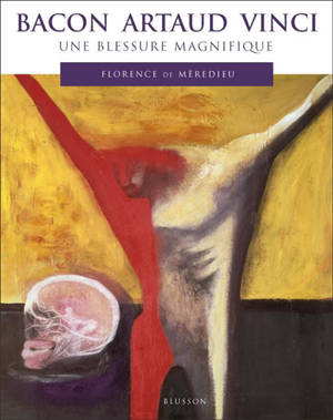 Bacon Artaud Vinci : une blessure magnifique