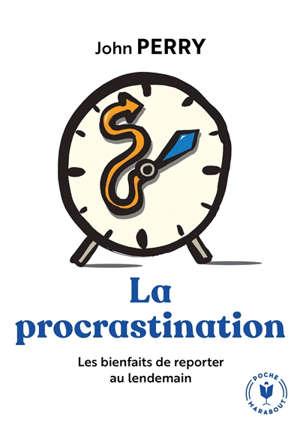 La procrastination : les bienfaits de reporter au lendemain