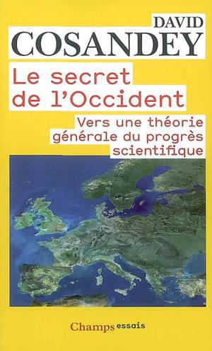 Le secret de l'Occident : vers une théorie générale du progrès scientifique