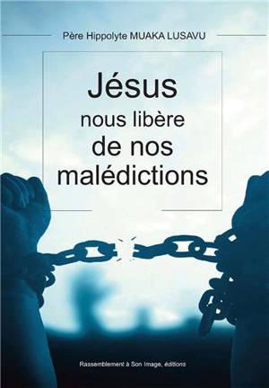 Jésus nous libère de nos malédictions