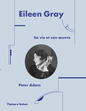 Eileen Gray : sa vie, son oeuvre