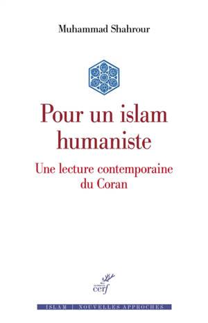 Pour un islam humaniste : une lecture contemporaine du Coran