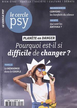 Cercle psy (Le) : le journal de toutes les psychologies. n° 34, Planète en danger : pourquoi est-il si difficile de changer ?