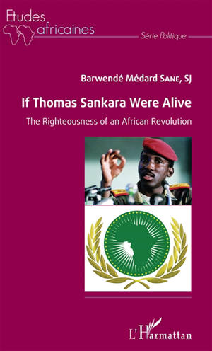 If Thomas Sankara were alive : the righteousness of an African revolution