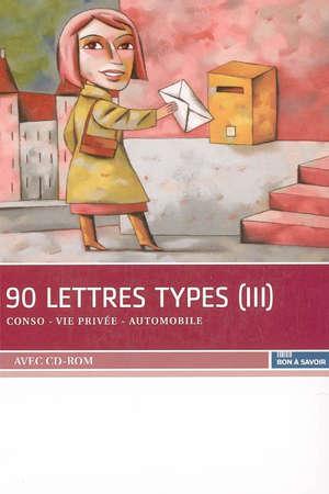 90 lettres types. Volume 3, Conso, vie privée, automobile