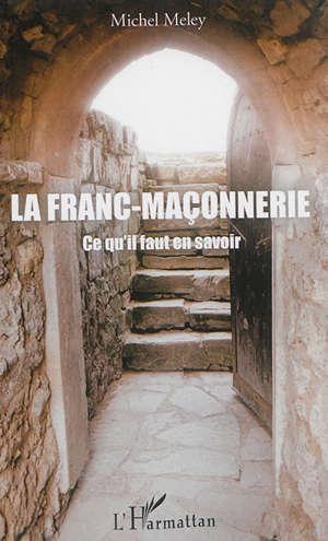 La franc-maçonnerie : ce qu'il faut savoir