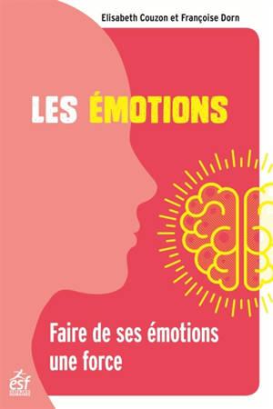Les émotions : faire de ses émotions une force