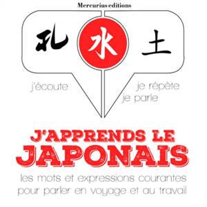J'apprends le japonais : j'écoute, je répète, je parle : les mots et expressions courantes pour parler en voyage et au travail