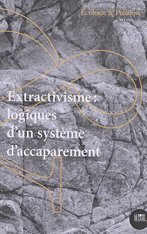 Ecologie et politique. n° 59, Extractivisme : logiques d'un système d'accaparement