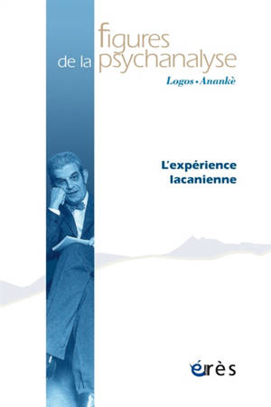 Figures de la psychanalyse. n° 38, L'expérience lacanienne