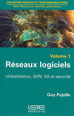 Réseaux logiciels. Volume 1, Virtualisation, SDN, 5G et sécurité