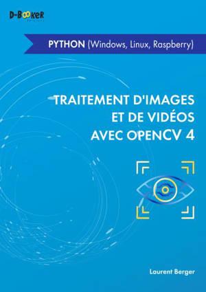 Traitement d'images et de vidéos avec OpenCV 4 : en Python (Windows, Linux, Raspberry)