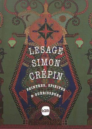 Lesage, Simon, Crépin : peintres, spirites & guérisseurs