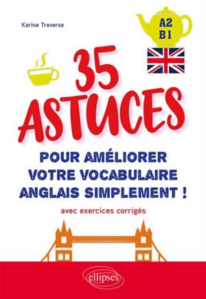 Anglais, 35 astuces pour améliorer votre vocabulaire simplement, A2-B1