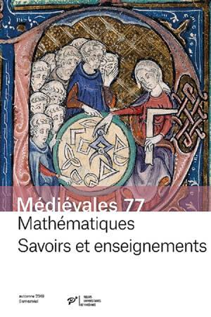 Médiévales. n° 77, Mathématiques : savoirs et enseignements : Orient-Occident