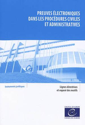 Preuves électroniques dans les procédures civiles et administratives : lignes directrices adoptées par le Comité des ministres du Conseil de l'Europe le 30 janvier 2019 et exposé des motifs