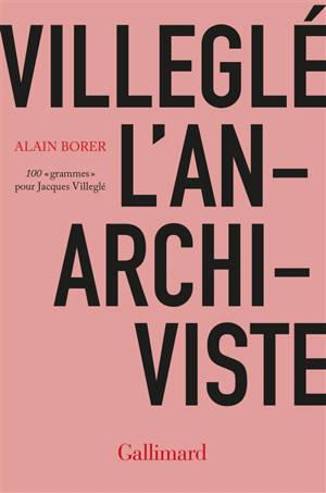 Villeglé l'anarchiviste : 100 grammes pour Jacques Villeglé