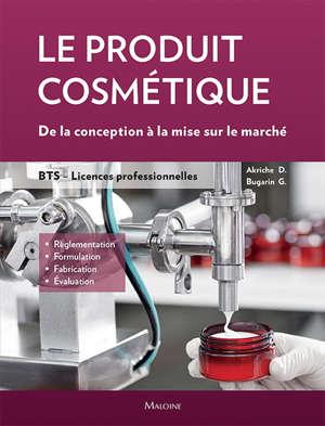 Le produit cosmétique : de la conception à la mise sur le marché : BTS, licences professionnelles