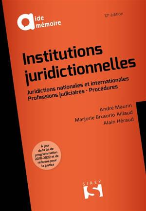 Institutions juridictionnelles : juridictions nationales et internationales, professions judiciaires, procédures