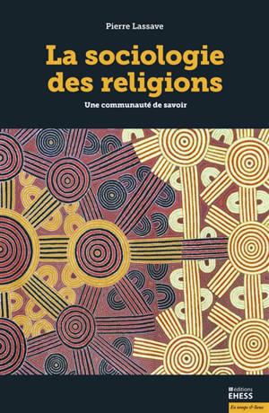 La sociologie des religions : une communauté de savoir