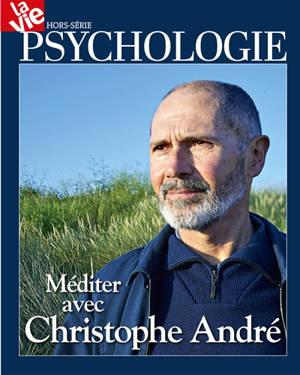 Vie, hors série (La), Méditer avec Christophe André