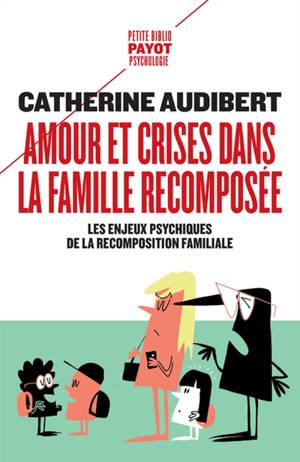 Amour et crises dans la famille recomposée : les enjeux psychiques de la recomposition familiale