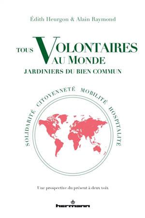 Tous volontaires au monde, jardiniers du bien commun : solidarité, citoyenneté, mobilité, hospitalité : une prospective du présent à deux voix
