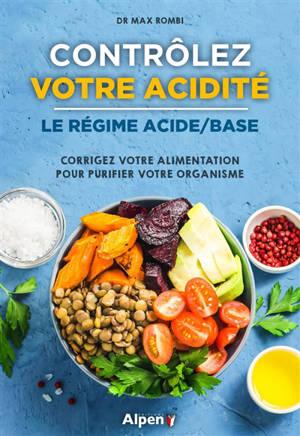 Contrôlez votre acidité : le régime acide-base : corrigez votre alimentation pour purifier votre organisme